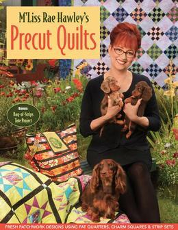 M'Liss Rae Hawley's Precut Quilts: Fresh Patchwork designs Using Fat Quarters, Charm Squares & Strip Sets