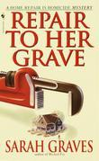 Repair to Her Grave: A Home Repair is Homicide Mystery
