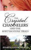 The Crystal Channelers and the Sohtym Stone Trials