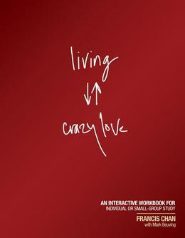 Living Crazy Love: An Interactive Workbook for Individual or Small-Group Study