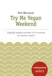 Skinny Bitch Try Me Vegan Weekend: A HarperOne Select