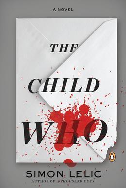 The Child Who: A Novel