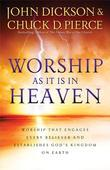 Worship As It Is In Heaven: Worship That Engages Every Believer and Establishes God's Kingdom on Earth