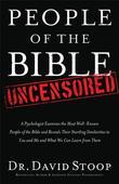 People of the Bible Uncensored: A Psychologist Examines the Most Well-Known People of the Bible and Reveals Their Startling Similarities to You and Me