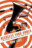 ReCreate Your World: Find Your Voice, Shape the Culture, Change the World