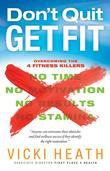 Don't Quit Get Fit: Overcoming the 4 Fitness Killers (No Time, No Motivation, No Results, No Stamina)