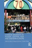 Chinese Migrants in Russia, Central Asia and Eastern Europe