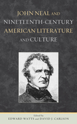 John Neal and Nineteenth-Century American Literature and Culture