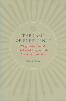 The Lamp of Experience: Whig History and the Intellectual Origins of the American Revolution