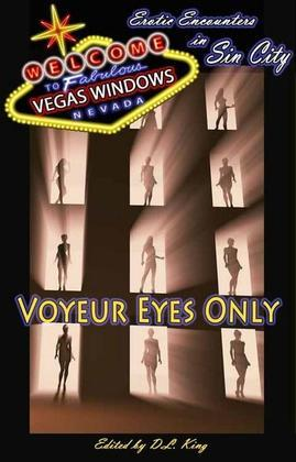 Voyeur Eyes Only - Vegas Windows: Erotic Encounters in Sin City