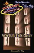 Voyeur Eyes Only - Vegas Windows: Erotic Encounters in Sin City