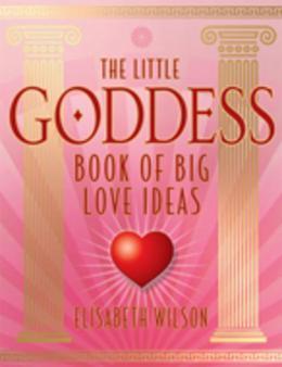 The Little Goddess Book of Big Love Ideas