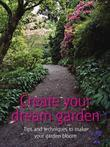 Create Your Dream Garden: Tips and Techniques to Make Your Garden Bloom