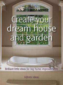 Create your dream house and garden: 52 brilliant little ideas for big home improvements