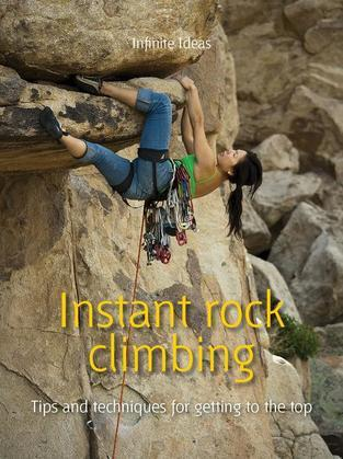 Instant Rock Climbing: Tips and Techniques for Getting to the Top
