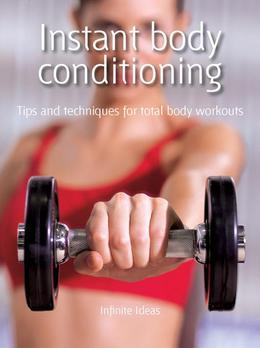 Instant Body Conditioning: Tips and Techniques for Total Body Workouts
