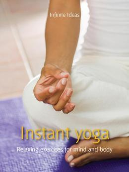 Instant Yoga: Relaxing Exercises for Mind and Body