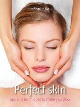 Perfect skin: Tips and Techniques to Make You Glow