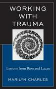 Working with Trauma: Lessons from Bion and Lacan