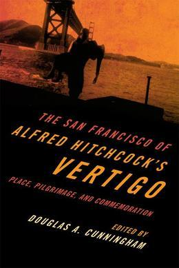 The San Francisco of Alfred Hitchcock's Vertigo: Place, Pilgrimage, and Commemoration