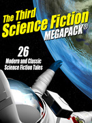 The Third Science Fiction Megapack: 26 Modern and Classic Science Fiction Tales