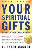 Your Spiritual Gifts Can Help Your Church Grow: Discovering and Understanding Your Unique Spiritual Gifts and Using Them to Help Others