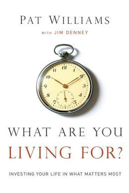 What Are You Living For?: Investing Your Life in What Matter's Most