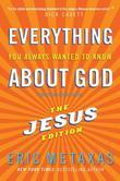 Everything You Always Wanted to Know About God: But Were Afraid to Ask: The Jesus Edition