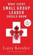 What Every Small-Group Leader Should Know: The Definitive Guide