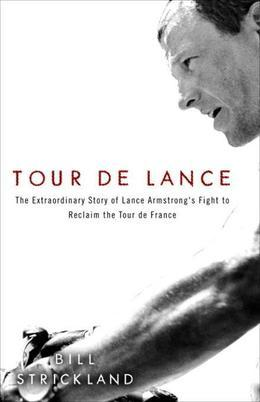 Tour de Lance: The Extraordinary Story of Cycling's Most Controversial Champion