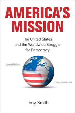 America's Mission: The United States and the Worldwide Struggle for Democracy (Expanded Edition)