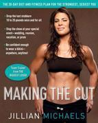 Making the Cut: The 30-Day Diet and Fitness Plan for the Strongest, Sexiest You