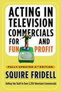Acting in Television Commercials for Fun and Profit, 4th Edition: Fully Updated 4th Edition