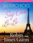 Sisterchicks Say Ooh La La!