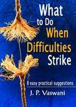 What to Do When Difficulties Strike : 8 easy practical suggestions
