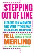 Stepping Out of Line: Lessons for Women Who Want It Their Way . . . In Life, In Love, and At Work