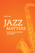 Jazz Matters: Sound, Place, and Time Since Bebop
