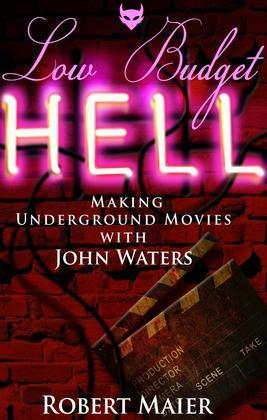 Low Budget Hell Making Underground Movies with John Waters