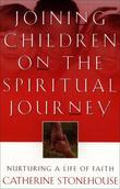 Joining Children on the Spiritual Journey: Nurturing a Life of Faith
