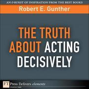 The Truth About Acting Decisively