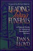 Leading Today's Funerals: A Pastoral Guide for Improving Bereavement Ministry