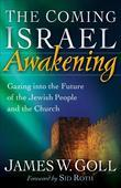 Coming Israel Awakening, The: Gazing into the Future of the Jewish People and the Church
