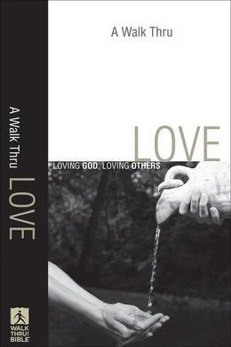 A Walk Thru Love: Loving God, Loving Others