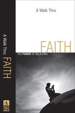 Walk Thru Faith, A: The Power of Believing