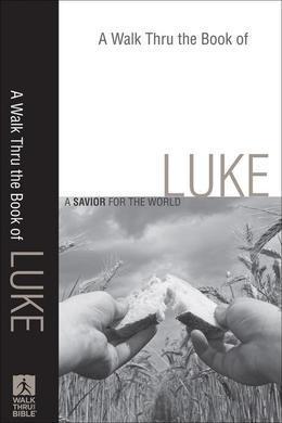 A Walk Thru the Book of Luke: A Savior for the World