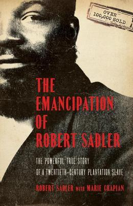 The Emancipation of Robert Sadler: The Powerful True Story of a Twentieth-Century Plantation Slave