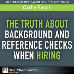 The Truth About Background and Reference Checks When Hiring