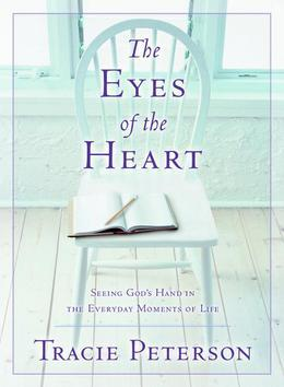 Tracie Peterson - Eyes of the Heart, The: Seeing God's Hand in the Everyday Moments of Life