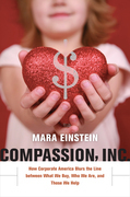 Compassion, Inc.: How Corporate America Blurs the Line between What We Buy, Who We Are, and Those We Help