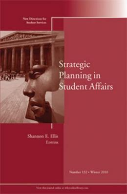 Strategic Planning in Student Affairs: New Directions for Student Services, Number 132